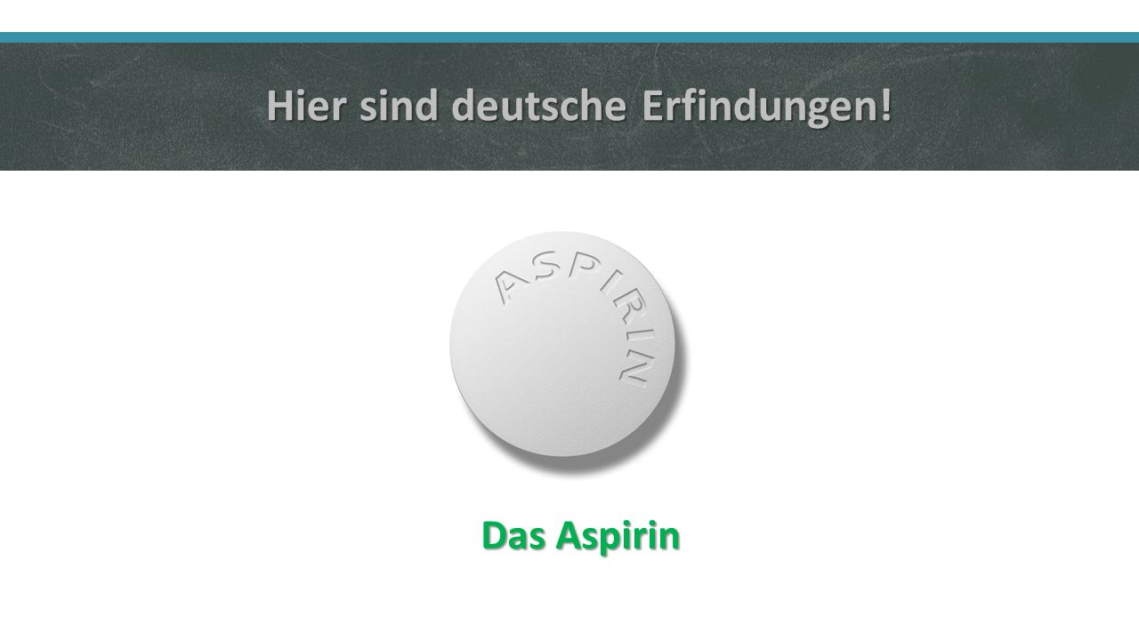 Hier sind deutsche Erfindungen! Das Aspirin