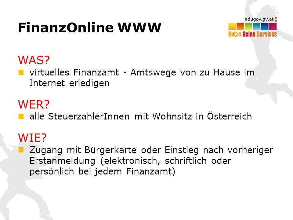 FinanzOnline WWW WAS? virtuelles Finanzamt - Amtswege von zu Hause im Internet erledigen WER? alle SteuerzahlerInnen mit Wohnsitz in Österreich WIE? Z