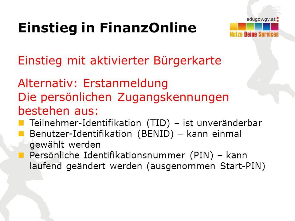 Einstieg in FinanzOnline Einstieg mit aktivierter Bürgerkarte Alternativ: Erstanmeldung Die persönlichen Zugangskennungen bestehen aus: Teilnehmer-Ide