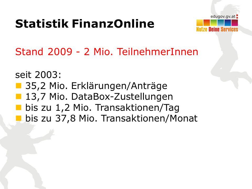 Statistik FinanzOnline Stand 2009 - 2 Mio. TeilnehmerInnen seit 2003: 35,2 Mio. Erklärungen/Anträge 13,7 Mio. DataBox-Zustellungen bis zu 1,2 Mio. Tra