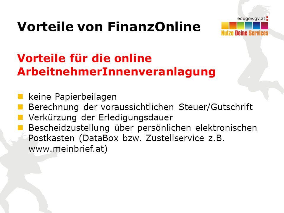 Vorteile von FinanzOnline Vorteile für die online ArbeitnehmerInnenveranlagung keine Papierbeilagen Berechnung der voraussichtlichen Steuer/Gutschrift