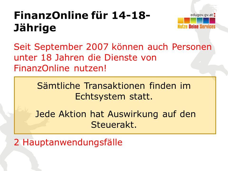 FinanzOnline für 14-18- Jährige Seit September 2007 können auch Personen unter 18 Jahren die Dienste von FinanzOnline nutzen! Sämtliche Transaktionen