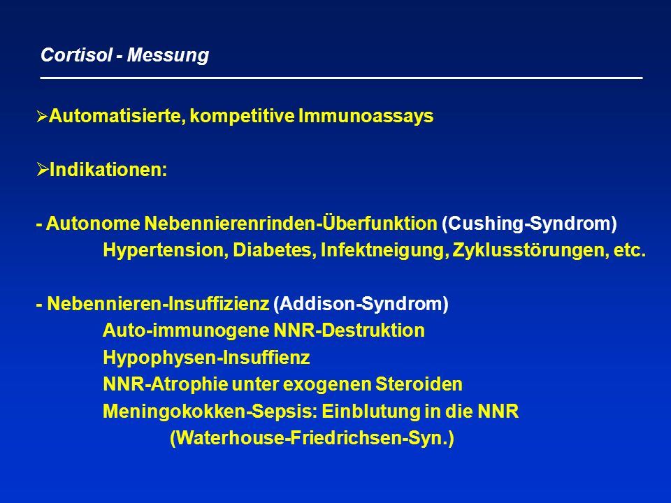  Automatisierte, kompetitive Immunoassays  Indikationen: - Autonome Nebennierenrinden-Überfunktion (Cushing-Syndrom) Hypertension, Diabetes, Infektn