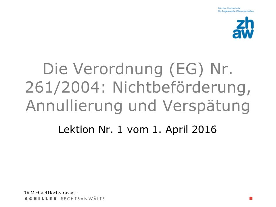 RA Michael Hochstrasser hempel@schillerlegal.ch Luftrecht ZHAW Lehrgang «Aviatik» Die Verordnung (EG) Nr.