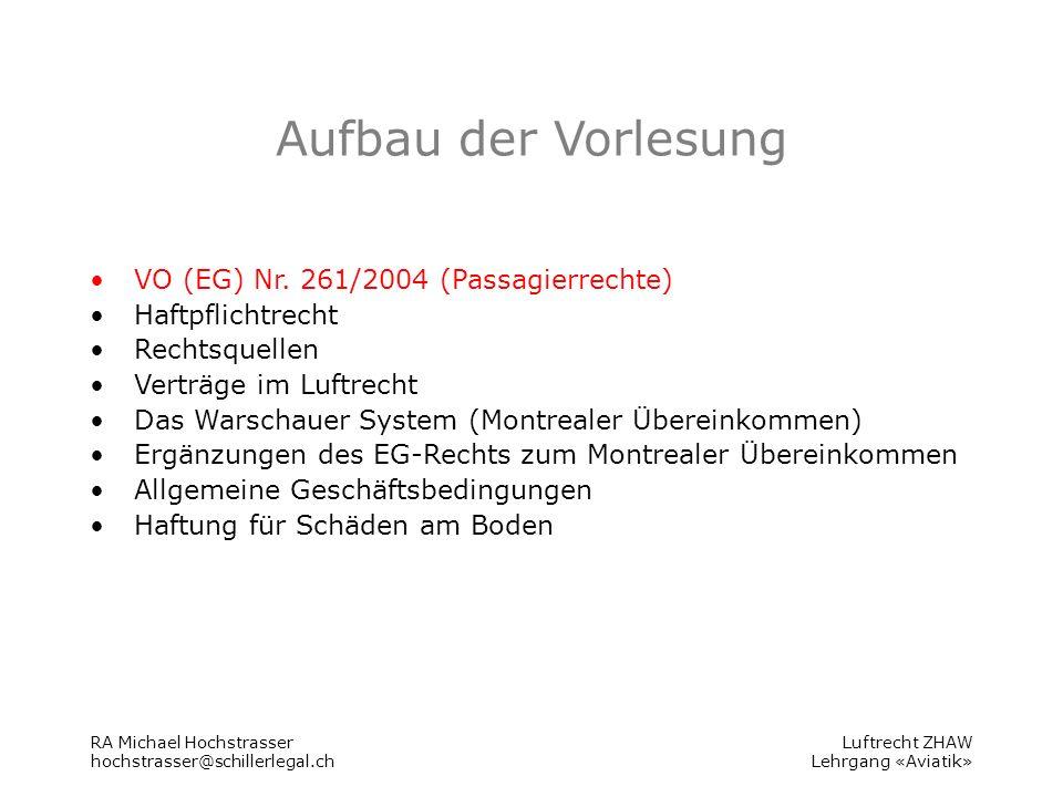 RA Michael Hochstrasser hochstrasser@schillerlegal.ch Luftrecht ZHAW Lehrgang «Aviatik» Aufbau der Vorlesung VO (EG) Nr.