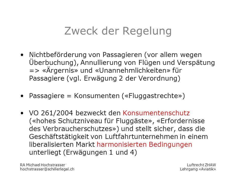 Luftrecht ZHAW Lehrgang «Aviatik» Zweck der Regelung Nichtbeförderung von Passagieren (vor allem wegen Überbuchung), Annullierung von Flügen und Verspätung => «Ärgernis» und «Unannehmlichkeiten» für Passagiere (vgl.