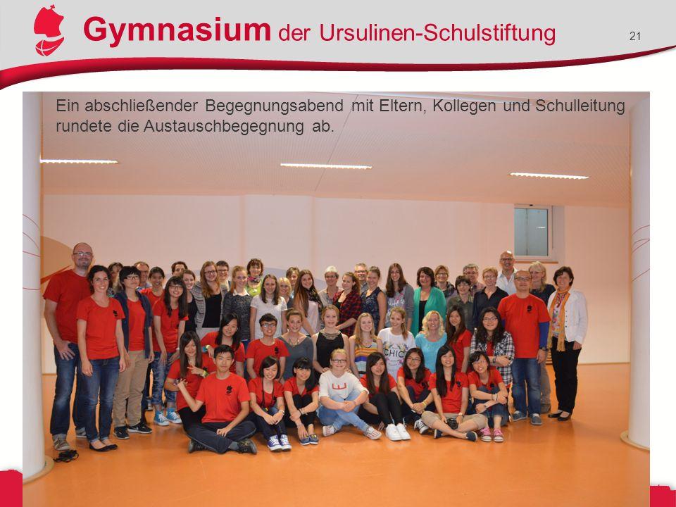 Gymnasium der Ursulinen-Schulstiftung 21 Ein abschließender Begegnungsabend mit Eltern, Kollegen und Schulleitung rundete die Austauschbegegnung ab.