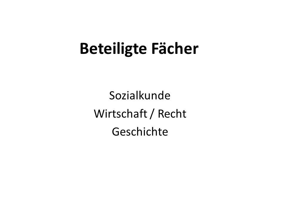 Beteiligte Fächer Sozialkunde Wirtschaft / Recht Geschichte