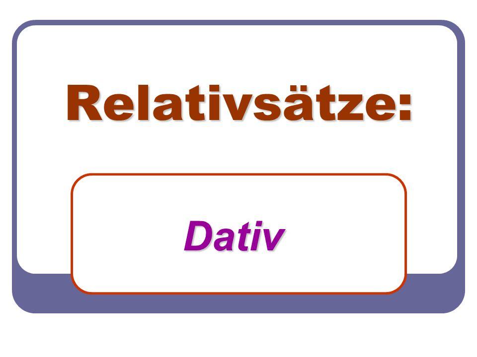 Relativsätze: Dativ