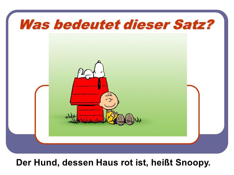 Was bedeutet dieser Satz? D Der Hund, dessen Haus rot ist, heißt Snoopy.