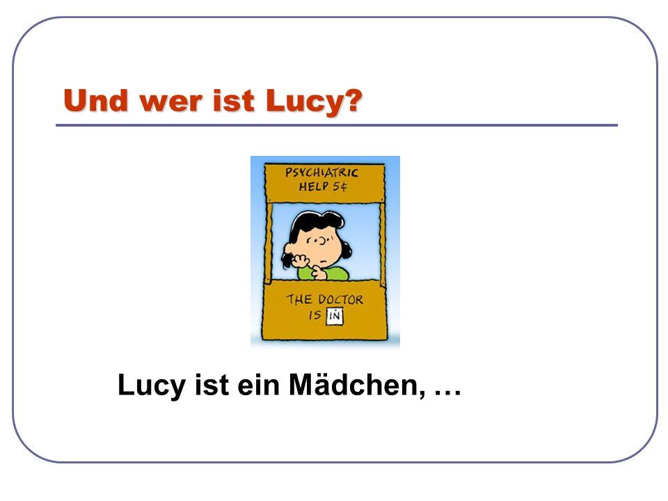 Und wer ist Lucy? Lucy ist ein Mädchen, …