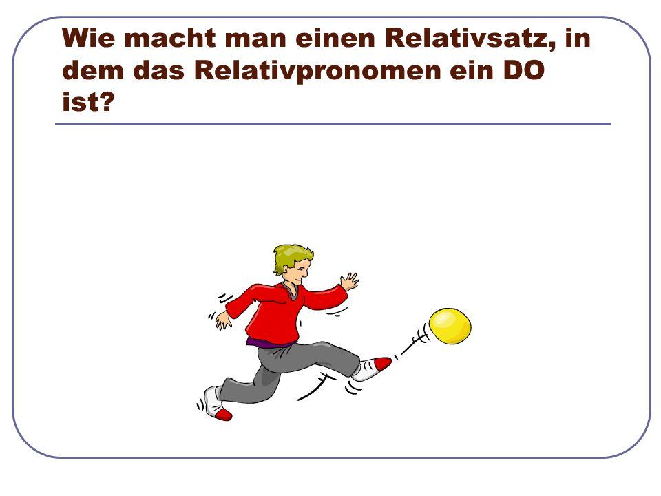 Wie macht man einen Relativsatz, in dem das Relativpronomen ein DO ist?