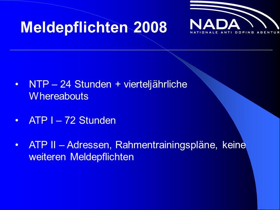 Meldepflichten 2008 NTP – 24 Stunden + vierteljährliche Whereabouts ATP I – 72 Stunden ATP II – Adressen, Rahmentrainingspläne, keine weiteren Meldepflichten