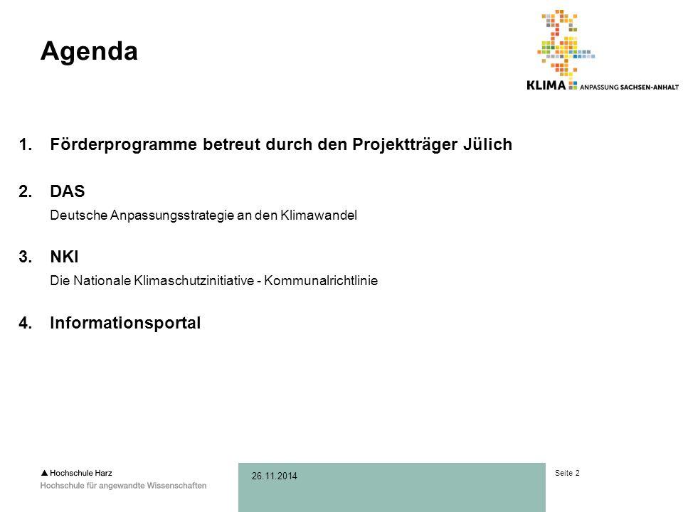 Seite 2 26.11.2014 Agenda 1.Förderprogramme betreut durch den Projektträger Jülich 2.DAS Deutsche Anpassungsstrategie an den Klimawandel 3.NKI Die Nationale Klimaschutzinitiative - Kommunalrichtlinie 4.Informationsportal