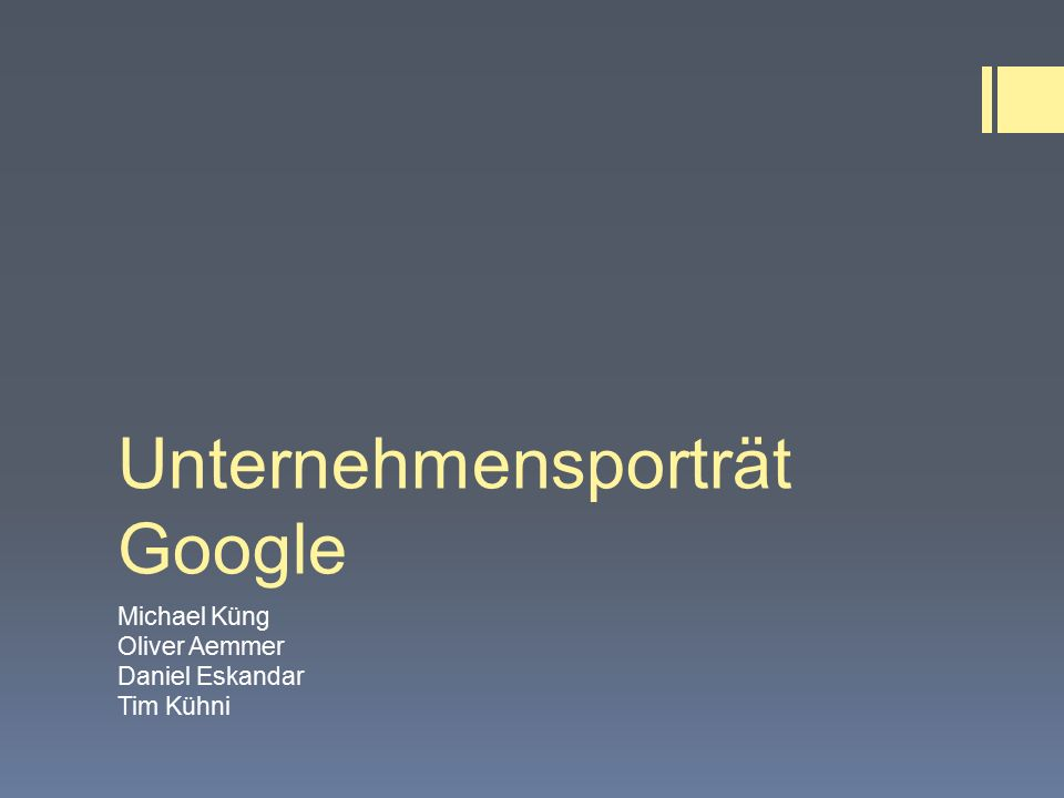Unternehmensporträt Google Michael Küng Oliver Aemmer Daniel Eskandar Tim Kühni