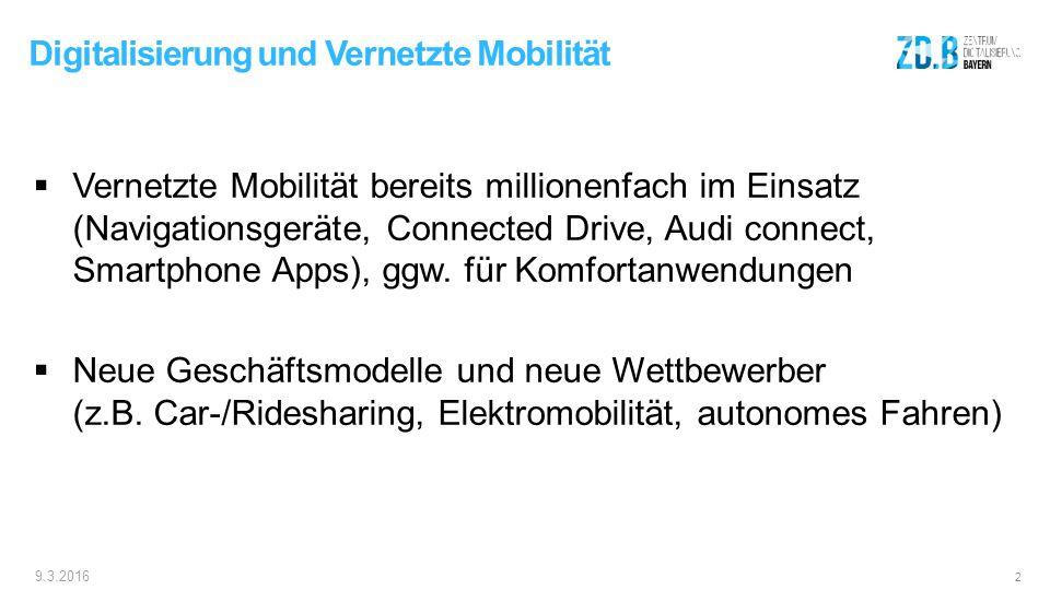 9.3.2016 2 Digitalisierung und Vernetzte Mobilität  Vernetzte Mobilität bereits millionenfach im Einsatz (Navigationsgeräte, Connected Drive, Audi connect, Smartphone Apps), ggw.