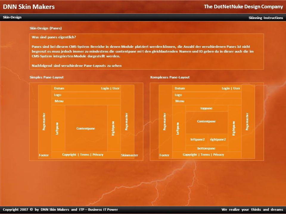 """DNN Skin Makers The DotNetNuke Design Company Copyright 2007 © by DNN Skin Makers and ITP – Business IT PowerWe realize your thinks and dreams Skinning Instructions Skin-Design Übungs-Quellen Auf der Schulseite http://im.bhakwien22.at wurden auf der Portal-Seite """"Skinning Learning verschiedene Übungsteile wie auch Tools bereitgestellt."""