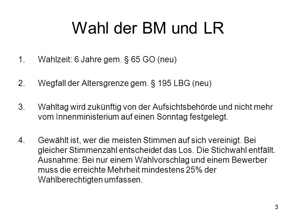 3 Wahl der BM und LR 1.Wahlzeit: 6 Jahre gem. § 65 GO (neu) 2.Wegfall der Altersgrenze gem.