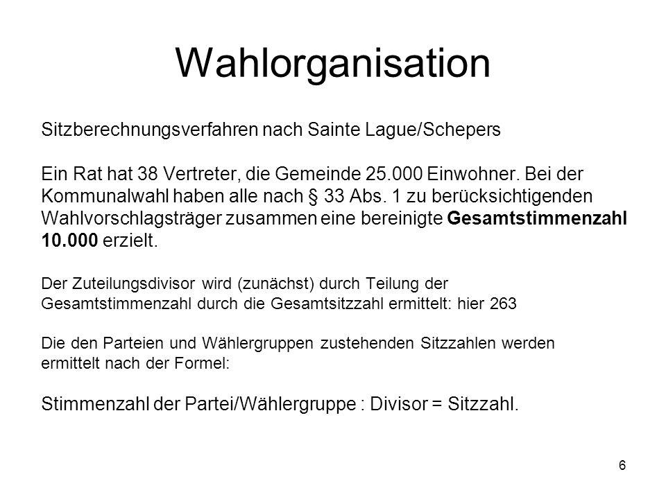 6 Wahlorganisation Sitzberechnungsverfahren nach Sainte Lague/Schepers Ein Rat hat 38 Vertreter, die Gemeinde 25.000 Einwohner.