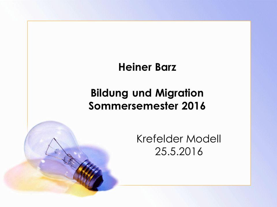 Heiner Barz Bildung und Migration Sommersemester 2016 Krefelder Modell 25.5.2016