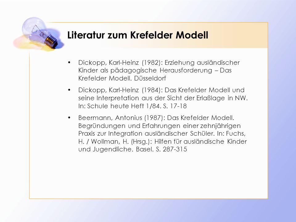 Literatur zum Krefelder Modell Dickopp, Karl-Heinz (1982): Erziehung ausländischer Kinder als pädagogische Herausforderung – Das Krefelder Modell.
