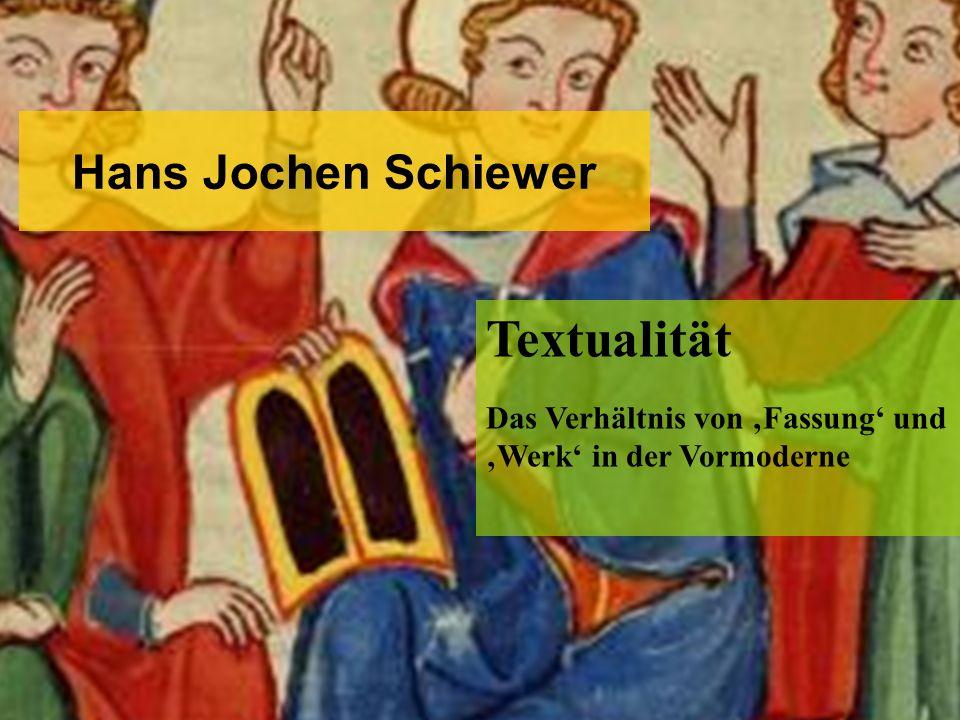 Hans Jochen Schiewer Textualität Das Verhältnis von 'Fassung' und 'Werk' in der Vormoderne
