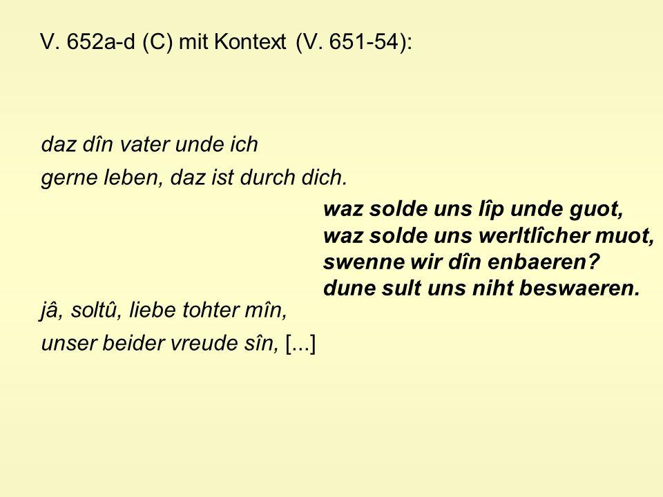 V. 652a-d (C) mit Kontext (V. 651-54): daz dîn vater unde ich gerne leben, daz ist durch dich.