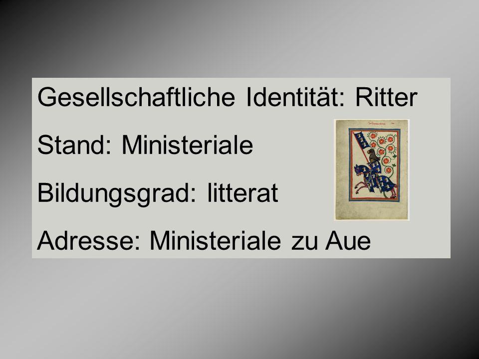 Gesellschaftliche Identität: Ritter Stand: Ministeriale Bildungsgrad: litterat Adresse: Ministeriale zu Aue