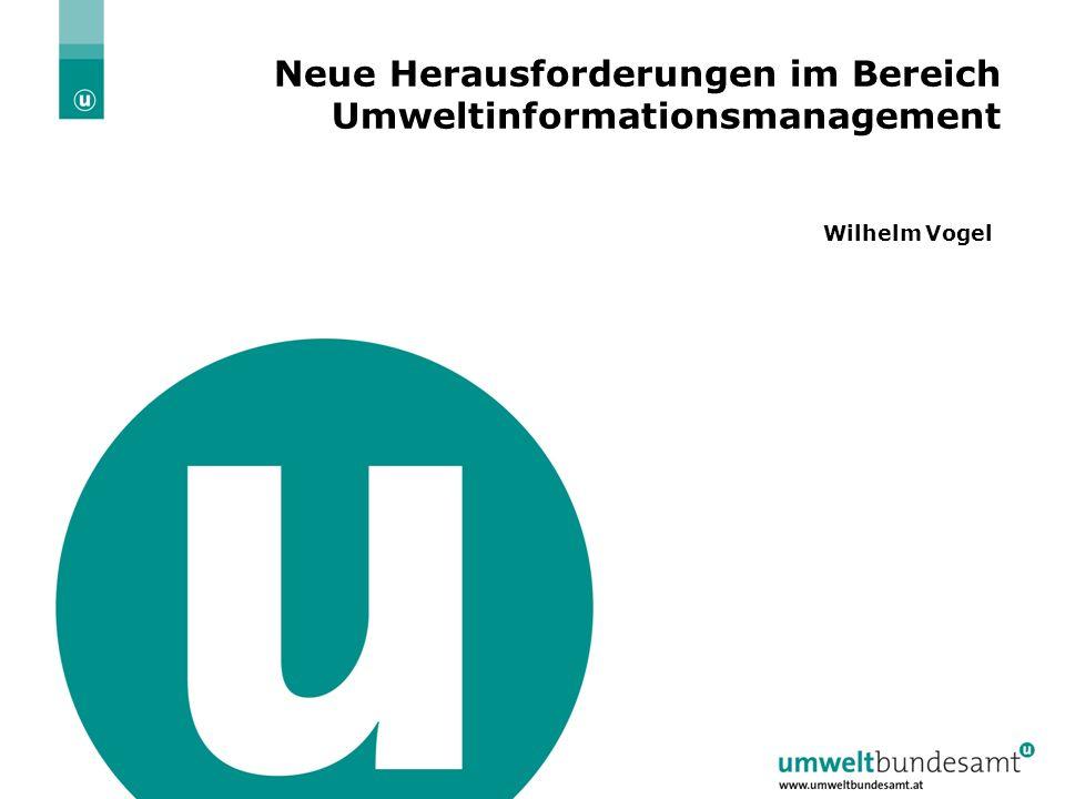 25.4.2007 | Folie 2 Neue Herausforderungen im Bereich Umweltinformationsmanagement Wilhelm Vogel