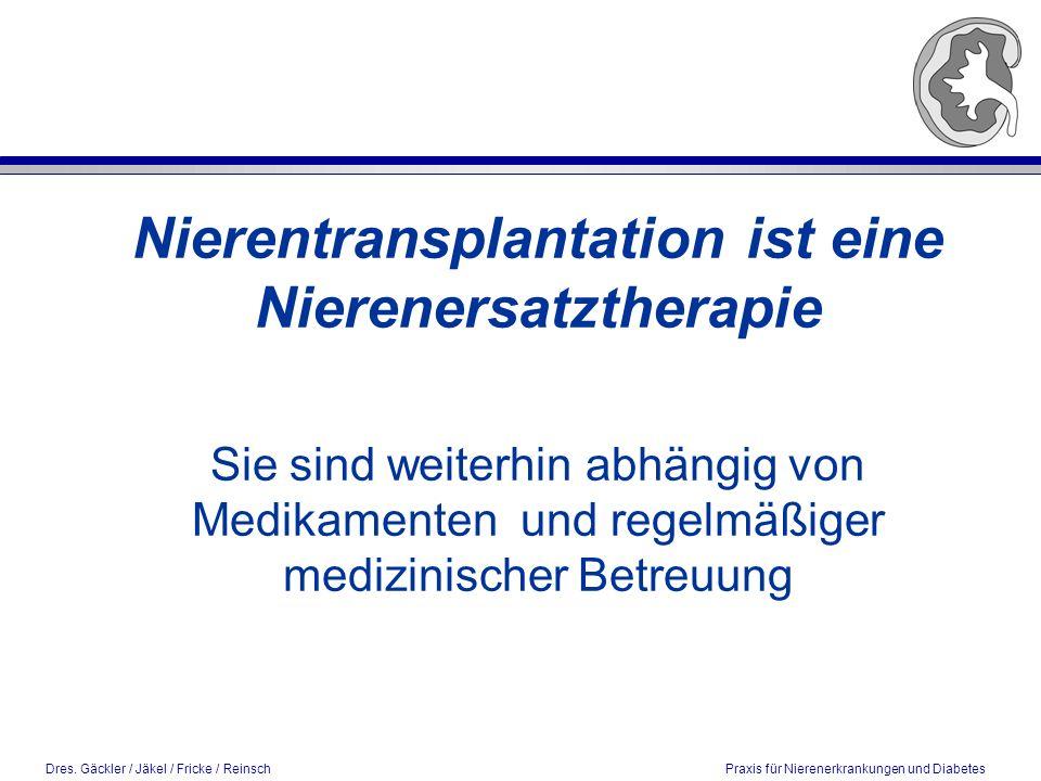 Nierentransplantation ist eine Nierenersatztherapie Sie sind weiterhin abhängig von Medikamenten und regelmäßiger medizinischer Betreuung