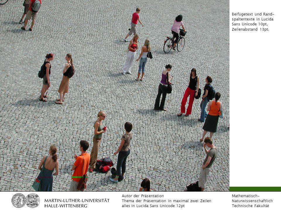 Mathematisch- Naturwissenschaftlich Technische Fakultät Autor der Präsentation Thema der Präsentation in maximal zwei Zeilen alles in Lucida Sans Unicode 12pt Inhaltsseite mit Bild und weißem Hintergrund ohne Überschrift.