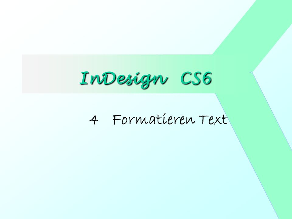 InDesign CS6 InDesign CS6 4 Formatieren Text