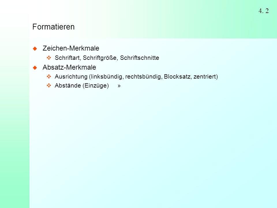 2 4. 2 Formatieren  Zeichen-Merkmale  Schriftart, Schriftgröße, Schriftschnitte  Absatz-Merkmale  Ausrichtung (linksbündig, rechtsbündig, Blocksat