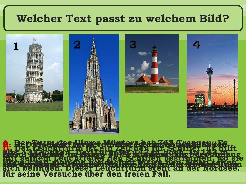 Welcher Text passt zu welchem Bild. A. Der Turm des Ulmer Münters hat 768 Treppen.