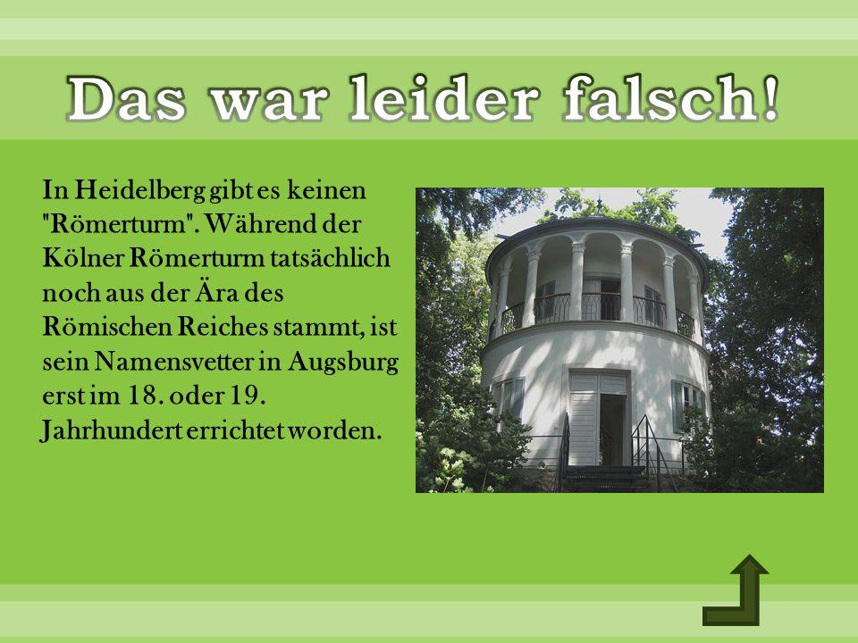 In Heidelberg gibt es keinen Römerturm .