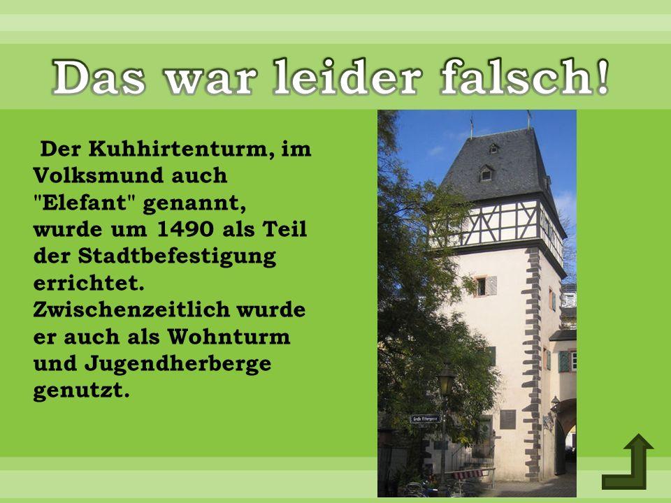 Der Kuhhirtenturm, im Volksmund auch Elefant genannt, wurde um 1490 als Teil der Stadtbefestigung errichtet.
