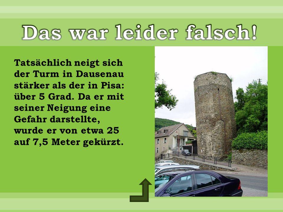 Tatsächlich neigt sich der Turm in Dausenau stärker als der in Pisa: über 5 Grad.