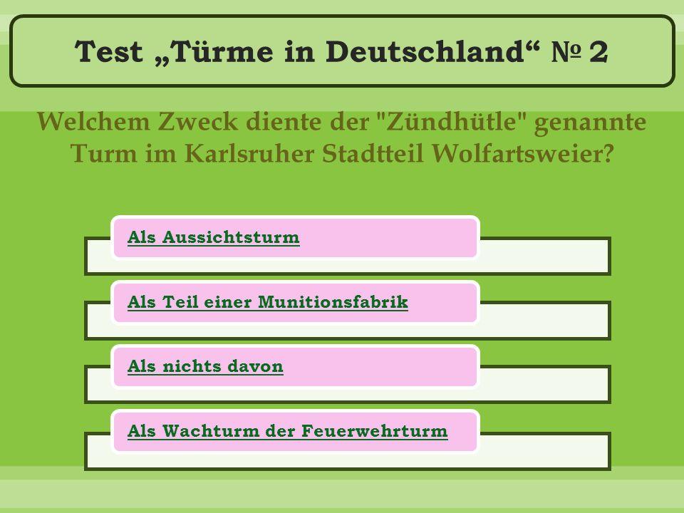 """Test """"Türme in Deutschland № 2 Welchem Zweck diente der Zündhütle genannte Turm im Karlsruher Stadtteil Wolfartsweier."""