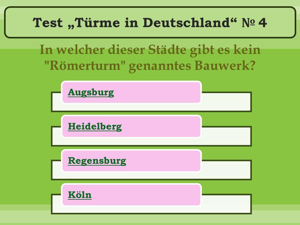 """Test """"Türme in Deutschland № 4 In welcher dieser Städte gibt es kein Römerturm genanntes Bauwerk."""