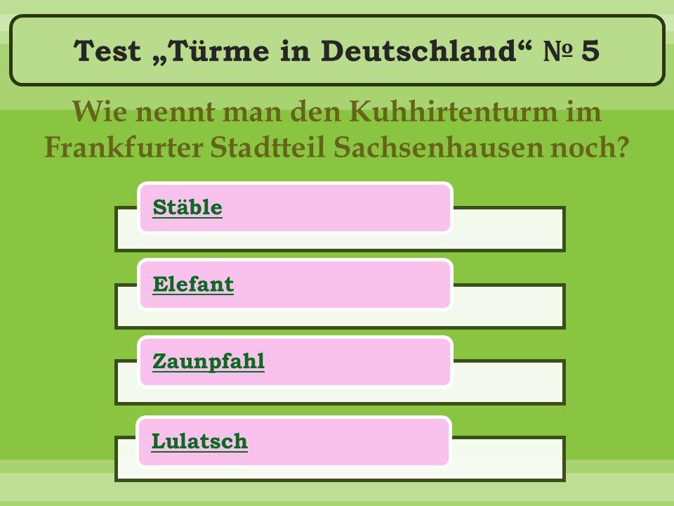 """Test """"Türme in Deutschland № 5 Wie nennt man den Kuhhirtenturm im Frankfurter Stadtteil Sachsenhausen noch."""