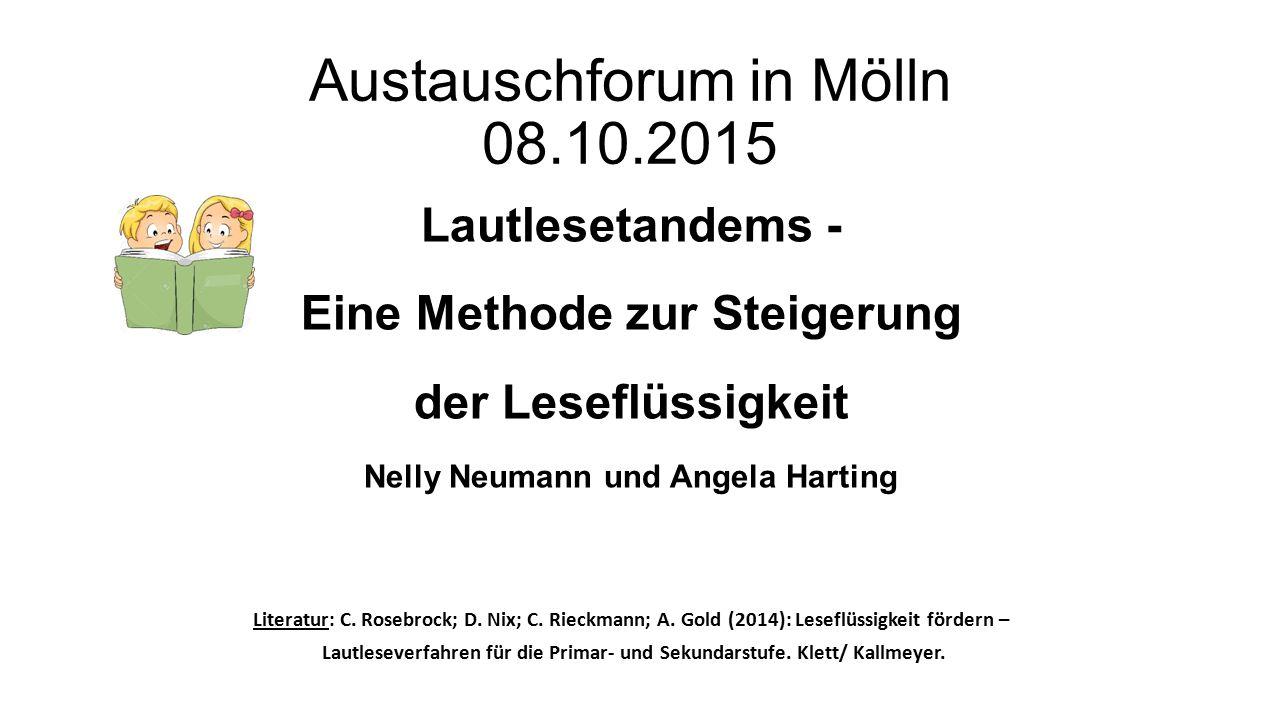 Austauschforum in Mölln 08.10.2015 Lautlesetandems - Eine Methode zur Steigerung der Leseflüssigkeit Nelly Neumann und Angela Harting Literatur: C.