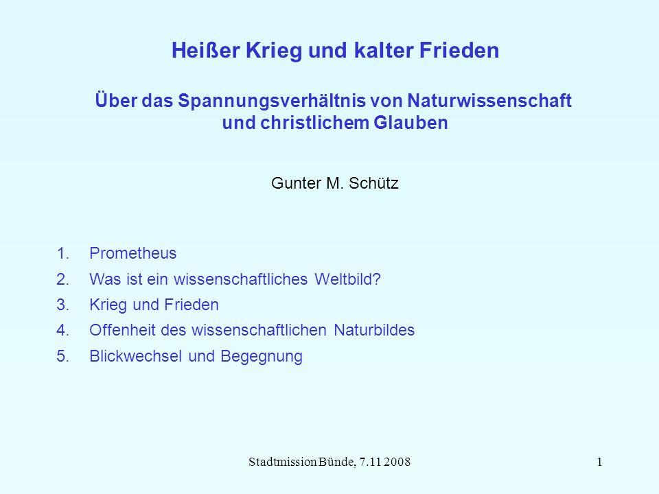 Stadtmission Bünde, 7.11 20081 Heißer Krieg und kalter Frieden Über das Spannungsverhältnis von Naturwissenschaft und christlichem Glauben Gunter M.