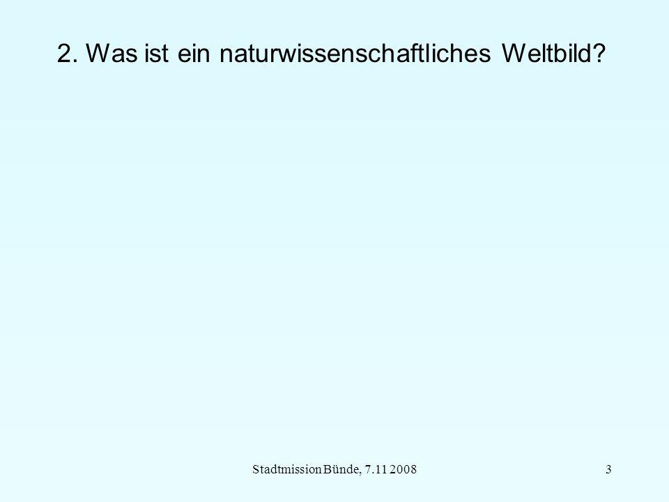 Stadtmission Bünde, 7.11 20083 2. Was ist ein naturwissenschaftliches Weltbild?
