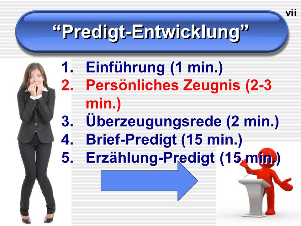 Predigt-Entwicklung vii 1.Einführung (1 min.) 2.Persönliches Zeugnis (2-3 min.) 3.Überzeugungsrede (2 min.) 4.Brief-Predigt (15 min.) 5.Erzählung-Predigt (15 min.)