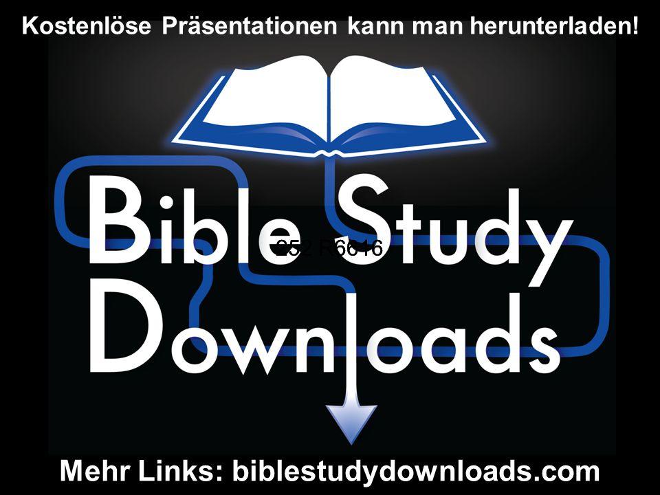 Mehr Links: biblestudydownloads.com Kostenlöse Präsentationen kann man herunterladen! 252 R6616