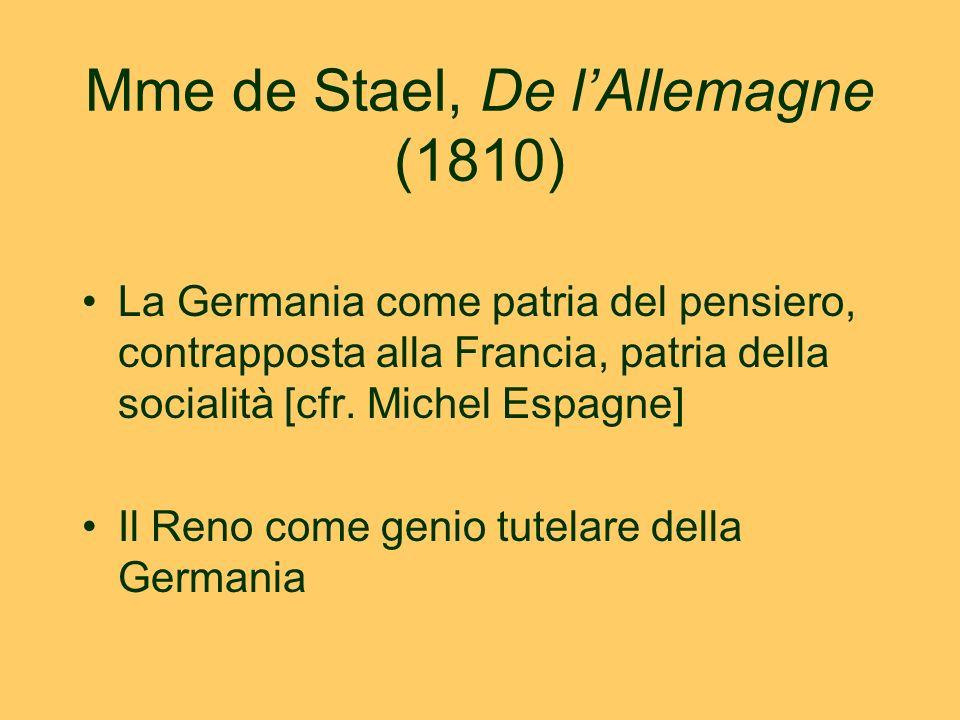Mme de Stael, De l'Allemagne (1810) La Germania come patria del pensiero, contrapposta alla Francia, patria della socialità [cfr. Michel Espagne] Il R