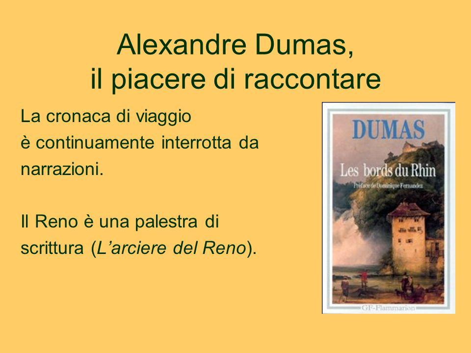 Alexandre Dumas, il piacere di raccontare La cronaca di viaggio è continuamente interrotta da narrazioni. Il Reno è una palestra di scrittura (L'arcie