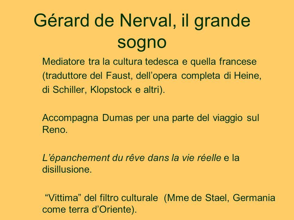 Gérard de Nerval, il grande sogno Mediatore tra la cultura tedesca e quella francese (traduttore del Faust, dell'opera completa di Heine, di Schiller, Klopstock e altri).