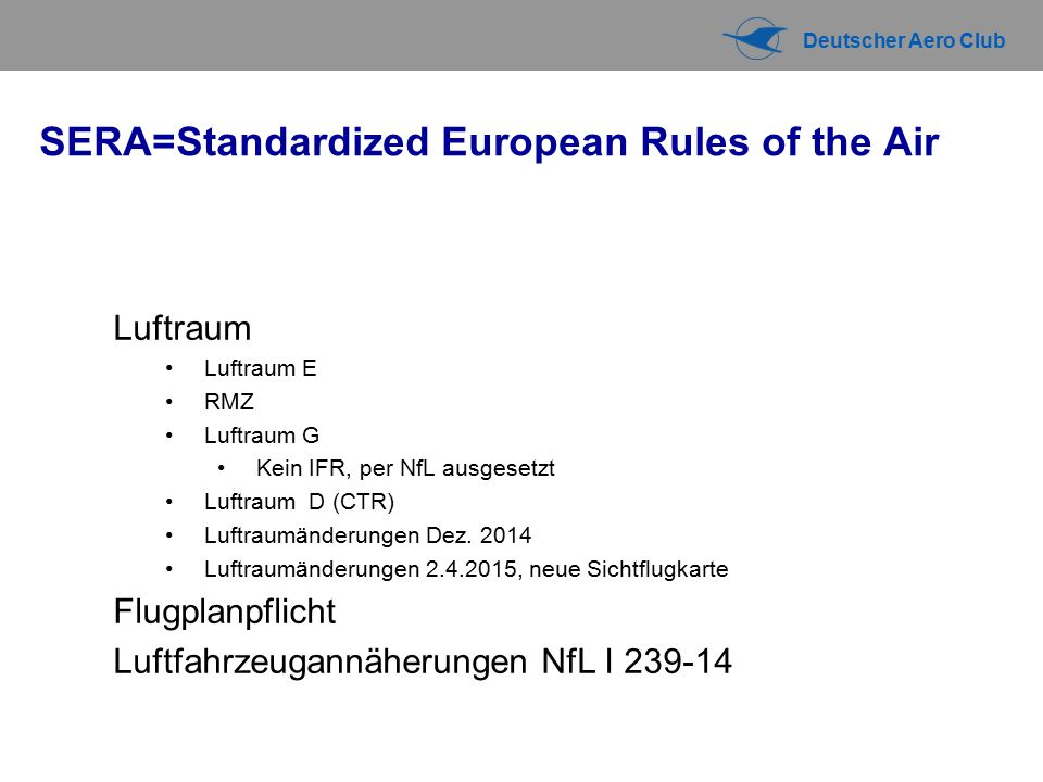 Deutscher Aero Club SERA=Standardized European Rules of the Air Luftraum Luftraum E RMZ Luftraum G Kein IFR, per NfL ausgesetzt Luftraum D (CTR) Luftr