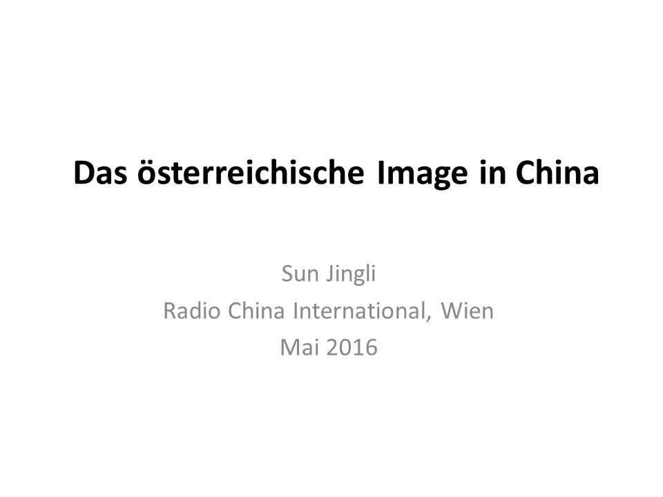 Das österreichische Image in China Sun Jingli Radio China International, Wien Mai 2016